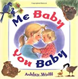 Wolff, Ashley: Me Baby, You Baby