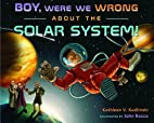 Boy, Were We Wrong About the Solar System by…