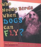 Robinson, Fay: Who Needs Birds When Dogs Can Fly?