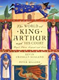 Crossley-Holland, Kevin: The World of King Arthur and His Court: People, Places, Legend and Lore