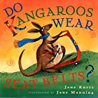 Do Kangaroos Wear Seat Belts? by Jane Kurtz