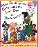 Slate, Joseph: Miss Bindergarten Celebrates the Last Day of Kindergarten (Miss Bindergarten Books)