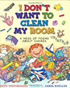 I Don't Want To Clean My Room: A Mess of…