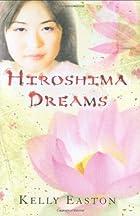 Hiroshima Dreams by Kelly Easton
