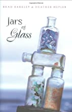Jars Of Glass by Brad Barkley