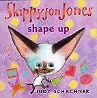 Skippyjon Jones: Shape Up by Judy Schachner