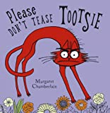 Chamberlain, Margaret: Please Don't Tease Tootsie