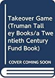 Brooks, John: Takeover Game (Truman Talley Books/a Twentieth Century Fund Book)