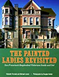 Pomada, Elizabeth: The Painted Ladies Revisited : San Francisco&#39;s Resplendent Victorians Inside and Out