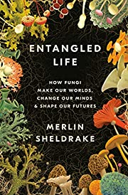 Entangled Life: How Fungi Make Our Worlds,…
