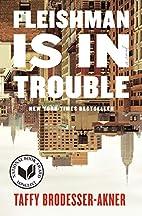Fleishman Is in Trouble: A Novel by Taffy…