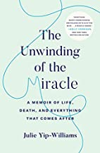 The unwinding of the miracle : a memoir of…