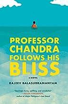 Professor Chandra Follows His Bliss: A Novel…
