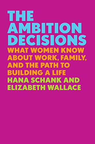the-ambition-decisions-what-women-know-about-work-family-and-the-path-to-building-a-life