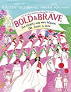 Bold & Brave: Ten Heroes Who Won Women the…