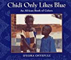 Chidi Only Likes Blue: An African Book of…