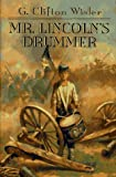 Wisler, G. Clifton: Mr. Lincoln&#39;s Drummer