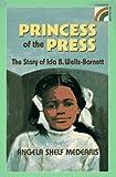 Medearis, Angela Shelf: The Princess of the Press: The Story of Ida B. Wells-Barnett (Rainbow Biography)