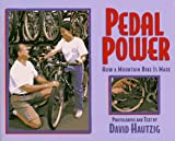 Hautzig, David: Pedal Power: How a Mountain Bike is Made