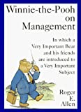 Allen, Roger E.: Winnie-The-Pooh on Management: In Which a Very Important Bear and His Friends Are Introduced to a Very Important Subject