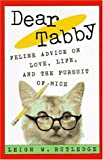 Leigh W. Rutledge: Dear Tabby: 9Feline Advice on Love, Life, and the Pursuit of Mice