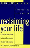 Jenson, Jean C.: Reclaiming Your Life : A Step-by-Step Guide to Using Regression Therapy to Overcome the Effects of Childhood Abuse