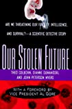 Colborn, Theo: Our Stolen Future: Are We Threatening Our Own Fertility, Intelligence, and Survival?-A Scientific Detective Story