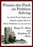 Allen, Roger E.: Winnie-The-Pooh on Problem Solving: In Which Pooh, Piglet and Friends Explore How to Solve Problems So You Can Too
