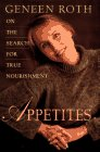 Roth, Geneen: Appetites: On the Search for True Nourishment