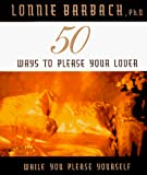 Barbach, Lonnie: 50 Ways to Please Your Lover: While You Please Yourself