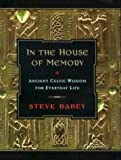 Rabey, Steve: In the House of Memory: Ancient Celtic Wisdom for Everyday Life