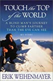 Weihenmayer, Erik: Touch the Top of the World : A Blind Man's Journey to Climb Farther Than the Eye Can See