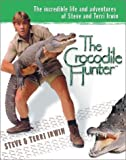 Irwin, Steve: The Crocodile Hunter : The Incredible Life and Adventures of Steve and Terri Irwin