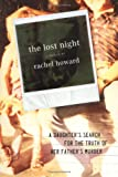 HOWARD, RACHEL: The Lost Night: A Daughter's Search For The Truth Of Her Father's Murder