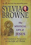 Mystical Life of Jesus An Uncommon Perspective on the Life of Christ