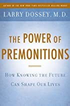The Power of Premonitions by Larry Dossey