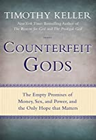 Counterfeit Gods: The Empty Promises of…