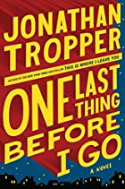 ONE LAST THING BEFORE I GO by Jonathan Tropper--image from LibraryThing via Amazon.com