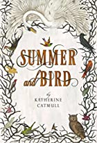 Summer and Bird by Katherine Catmull