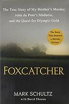 Foxcatcher: The True Story of My…