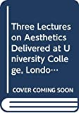 Bosanquet, Bernard: Three Lectures on Aesthetics Delivered at University College, London, 1914