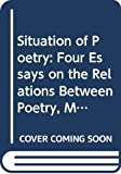 Maritain, Jacques: Situation of Poetry: Four Essays on the Relations Between Poetry, Mysticism, Magic and Knowledge
