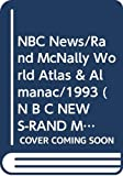 Rand McNally: NBC News/Rand McNally World Atlas & Almanac/1993 (N B C News-Rand Mcnally World News Atlas)