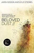 Beloved Dust: Drawing Close to God by…