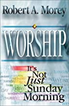 Worship: It's Not Just Sunday Morning by…