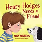 Henry Hodges Needs a Friend by Andy Andrews