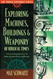 Schwartz, Max: Exploring Machines, Buildings and Weaponry of Biblical Times (World Explorer)