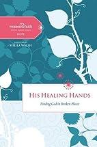 His Healing Hands: Finding God in Broken…