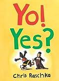 Chris Raschka: Yo! Yes? (Caldecott Honor Book)
