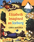 Raschka, Chris: Elizabeth Imagined An Iceberg